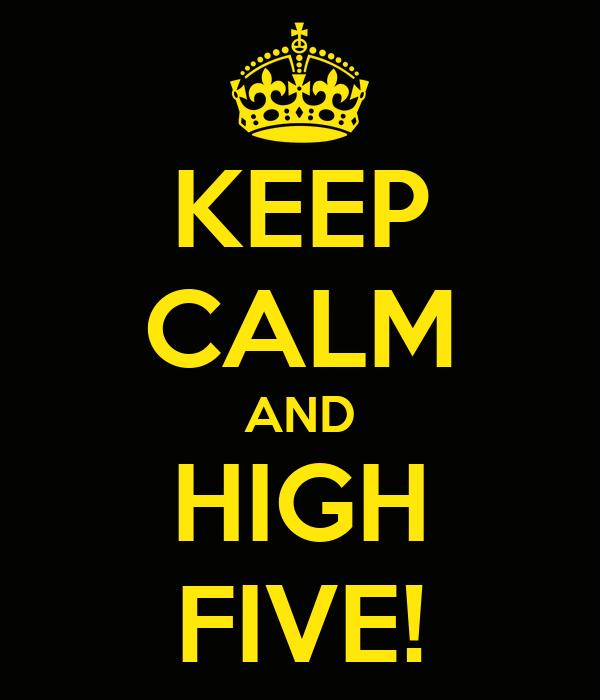 KEEP CALM AND HIGH FIVE!