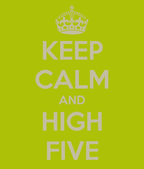 KEEP CALM AND HIGH FIVE