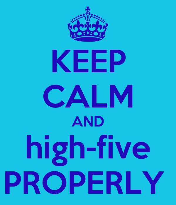 KEEP CALM AND high-five PROPERLY