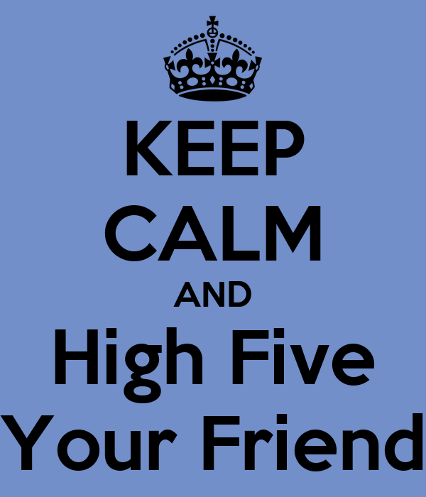 KEEP CALM AND High Five Your Friend