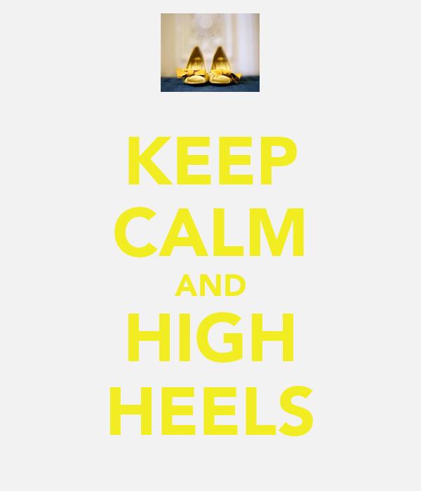 KEEP CALM AND HIGH HEELS