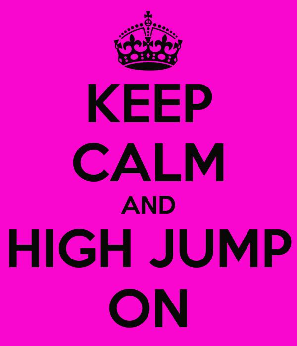 KEEP CALM AND HIGH JUMP ON