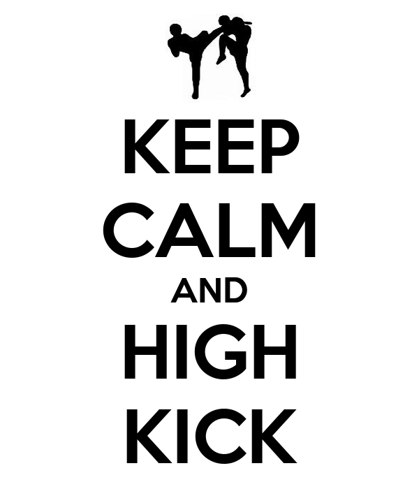 KEEP CALM AND HIGH KICK