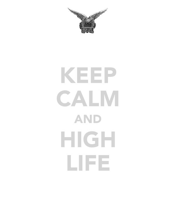 KEEP CALM AND HIGH LIFE