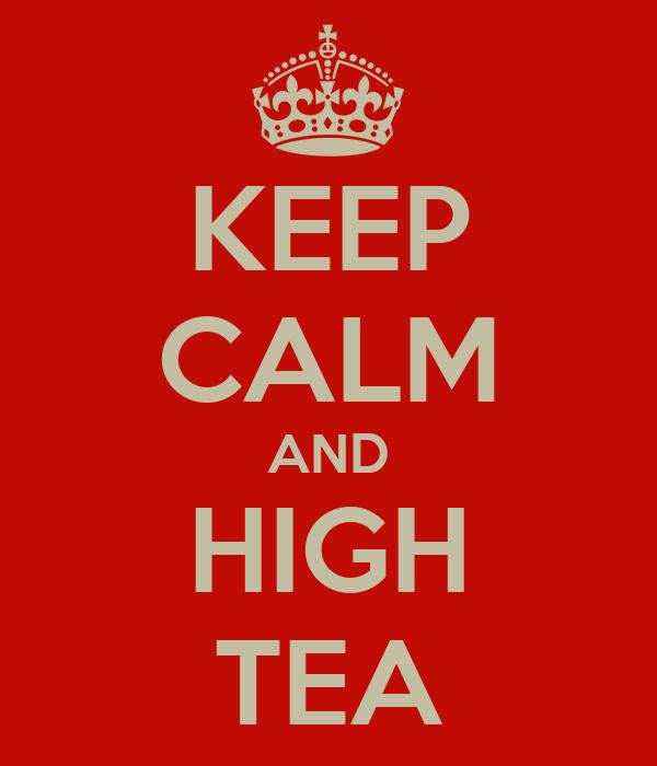 KEEP CALM AND HIGH TEA