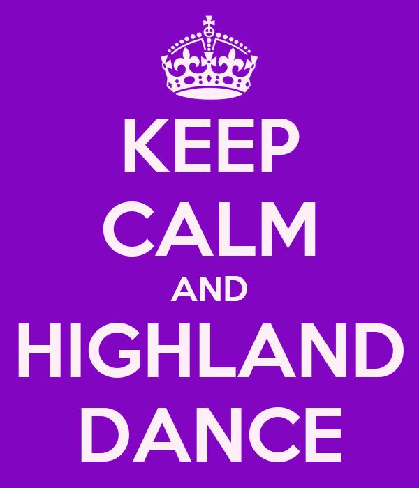 KEEP CALM AND HIGHLAND DANCE