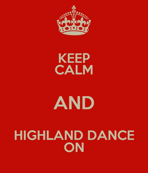 KEEP CALM AND HIGHLAND DANCE ON