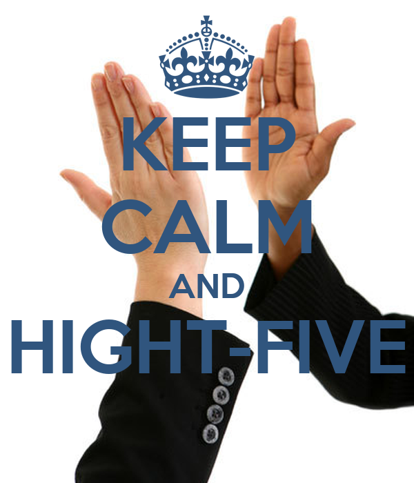 KEEP CALM AND HIGHT-FIVE