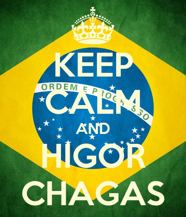 KEEP CALM AND HIGOR CHAGAS