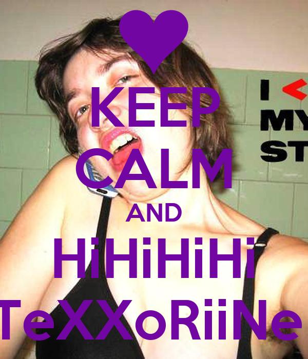KEEP CALM AND HiHiHiHi TeXXoRiiNe