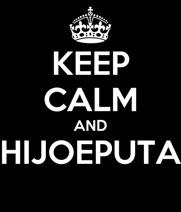 KEEP CALM AND HIJOEPUTA