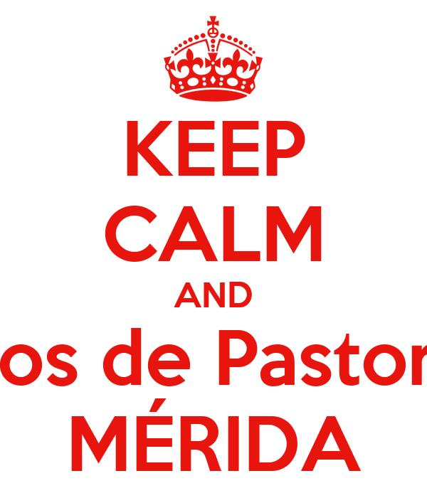 KEEP CALM AND Hijos de Pastores MÉRIDA