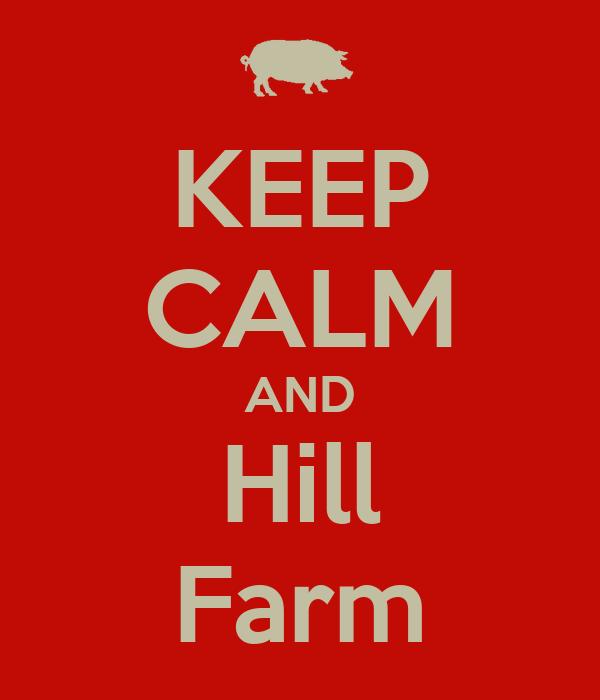 KEEP CALM AND Hill Farm