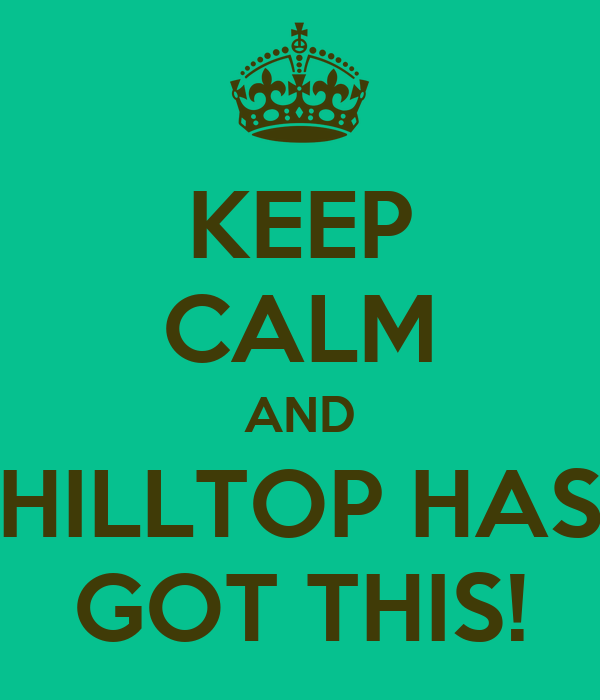 KEEP CALM AND HILLTOP HAS GOT THIS!