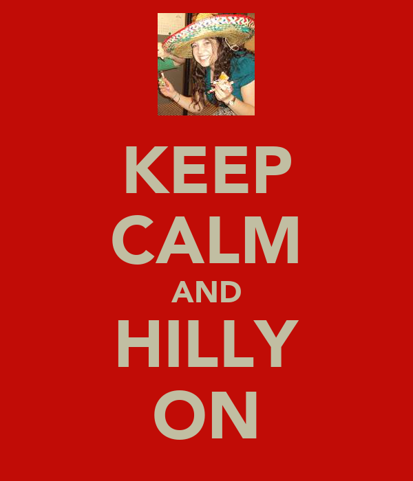 KEEP CALM AND HILLY ON