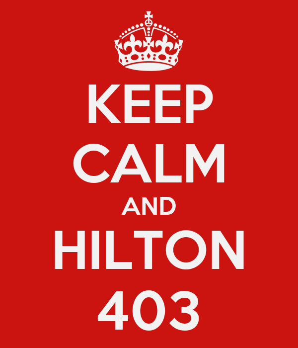 KEEP CALM AND HILTON 403