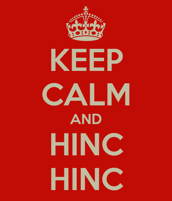 KEEP CALM AND HINC HINC