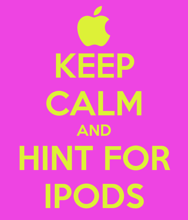 KEEP CALM AND HINT FOR IPODS