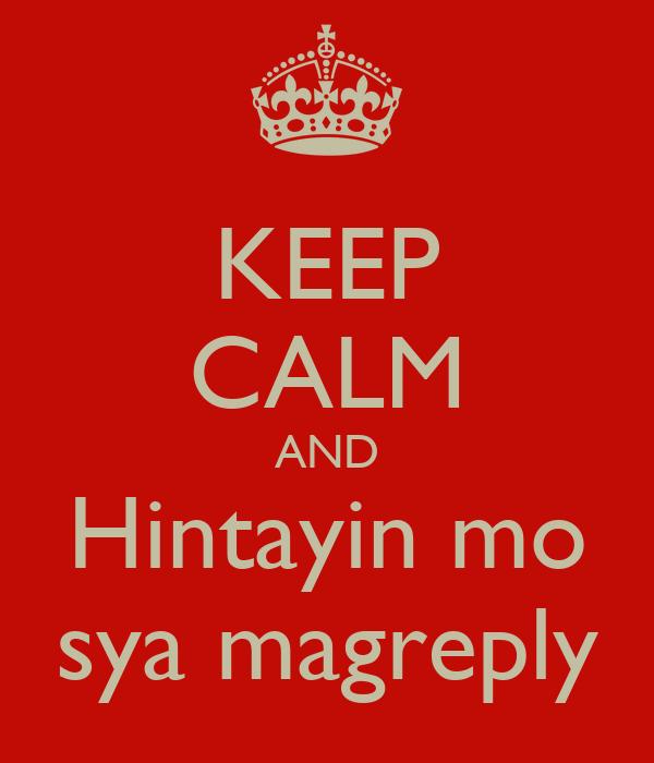KEEP CALM AND Hintayin mo sya magreply