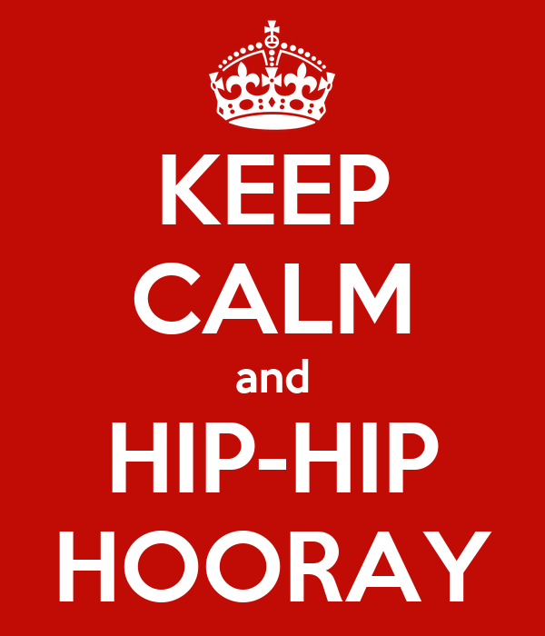 KEEP CALM and HIP-HIP HOORAY
