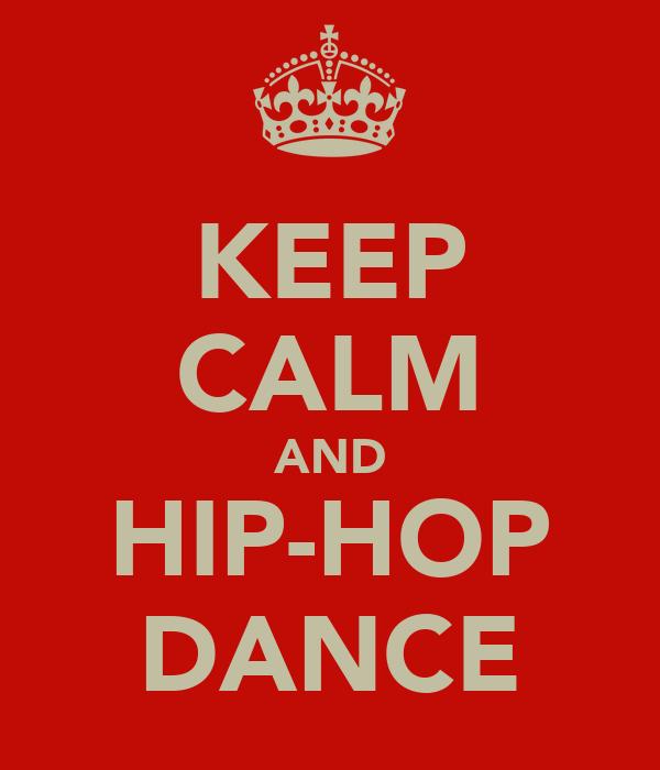 KEEP CALM AND HIP-HOP DANCE