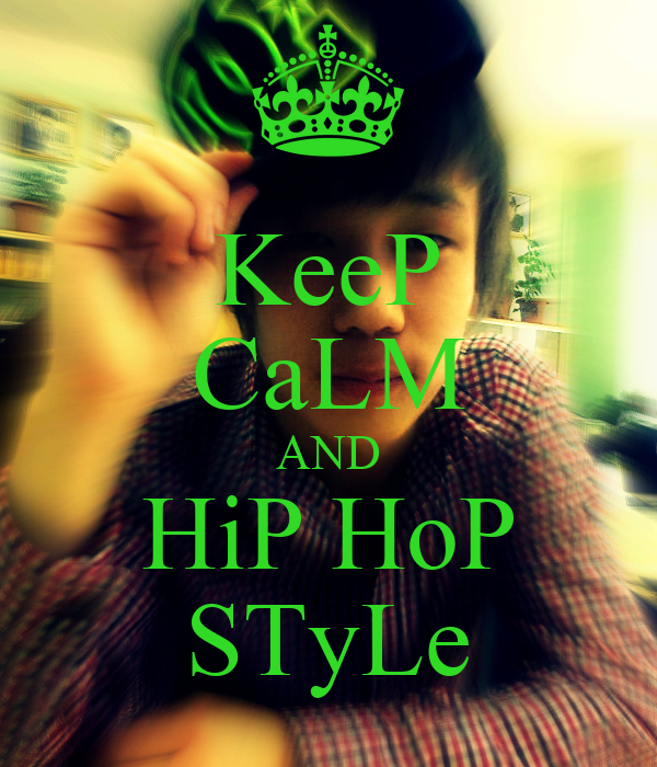 KeeP CaLM AND HiP HoP STyLe