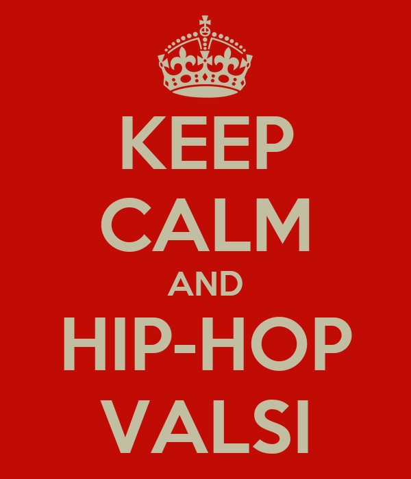 KEEP CALM AND HIP-HOP VALSI