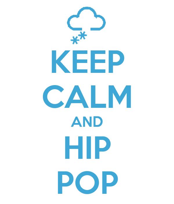 KEEP CALM AND HIP POP