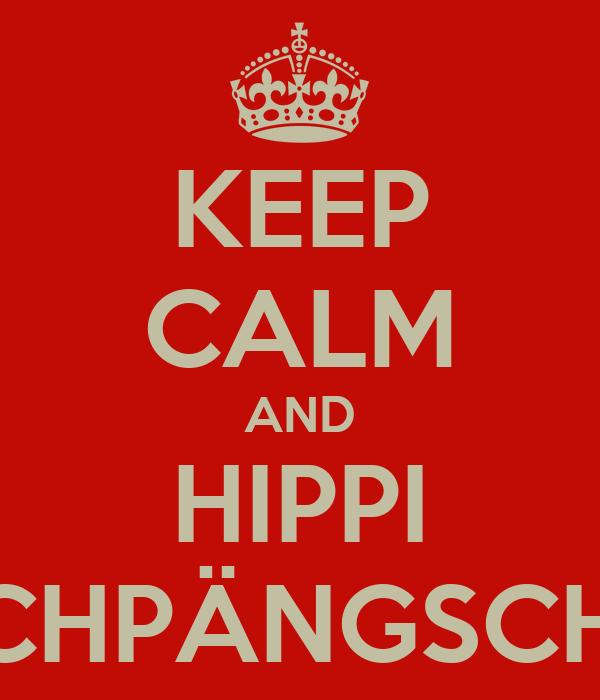 KEEP CALM AND HIPPI GSCHPÄNGSCHTLI