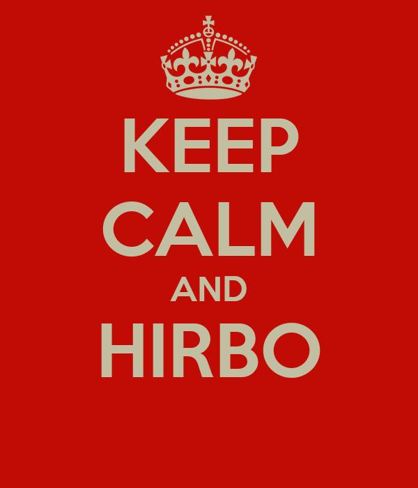 KEEP CALM AND HIRBO