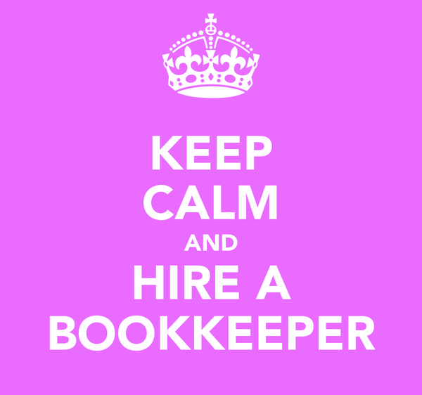 KEEP CALM AND HIRE A BOOKKEEPER