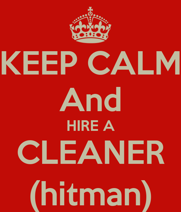 KEEP CALM And HIRE A CLEANER (hitman)