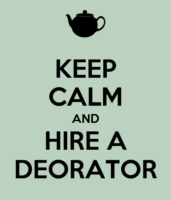 KEEP CALM AND HIRE A DEORATOR