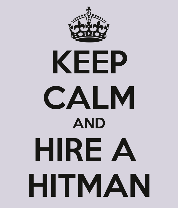 KEEP CALM AND HIRE A  HITMAN