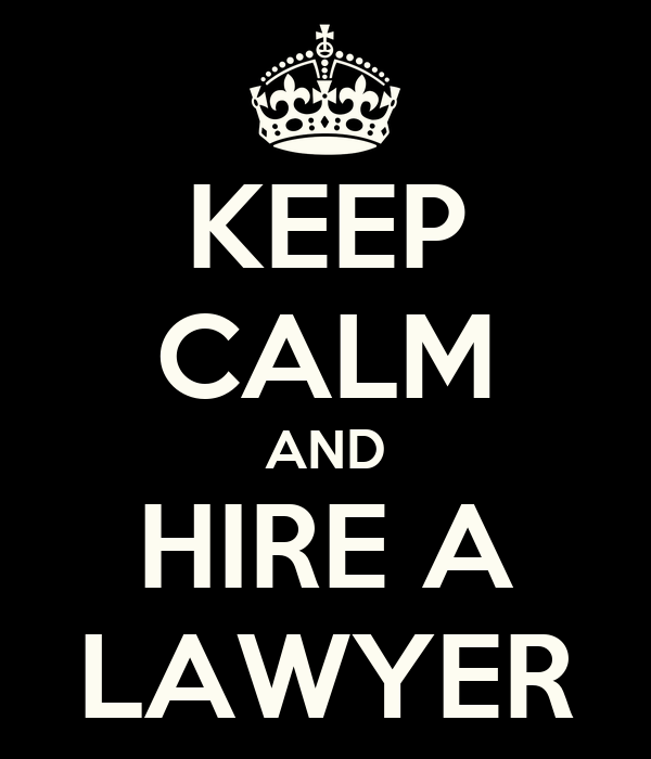 KEEP CALM AND HIRE A LAWYER