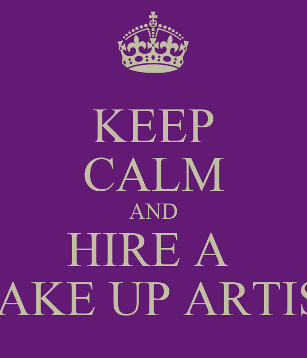 KEEP CALM AND HIRE A  MAKE UP ARTIST