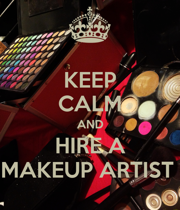 KEEP CALM AND HIRE A MAKEUP ARTIST