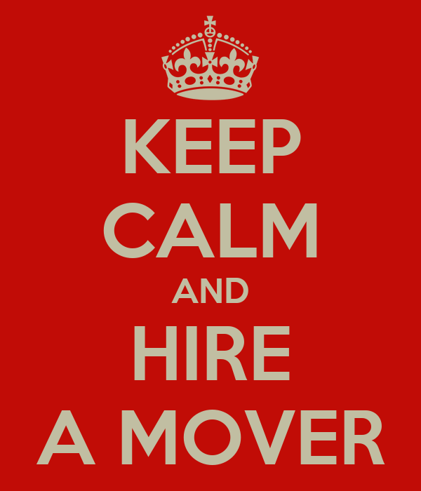 KEEP CALM AND HIRE A MOVER