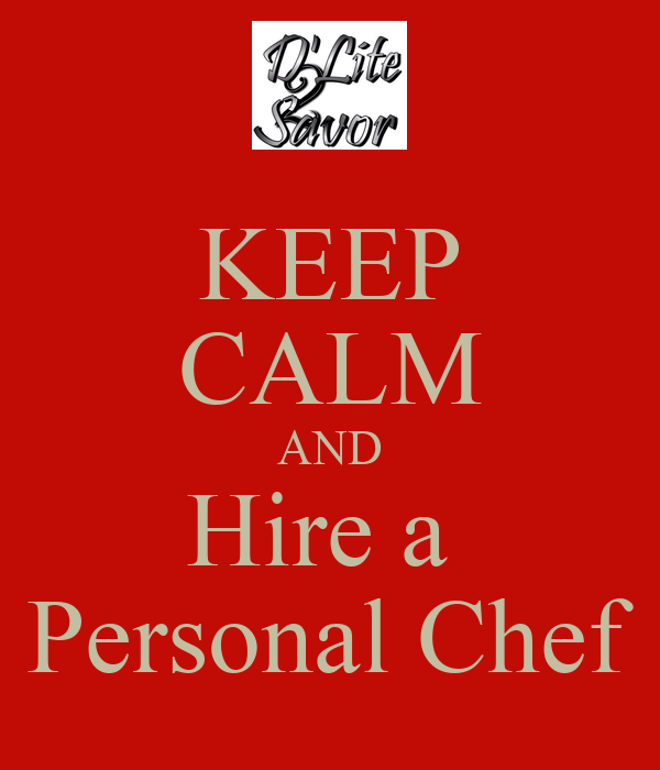 KEEP CALM AND Hire a  Personal Chef
