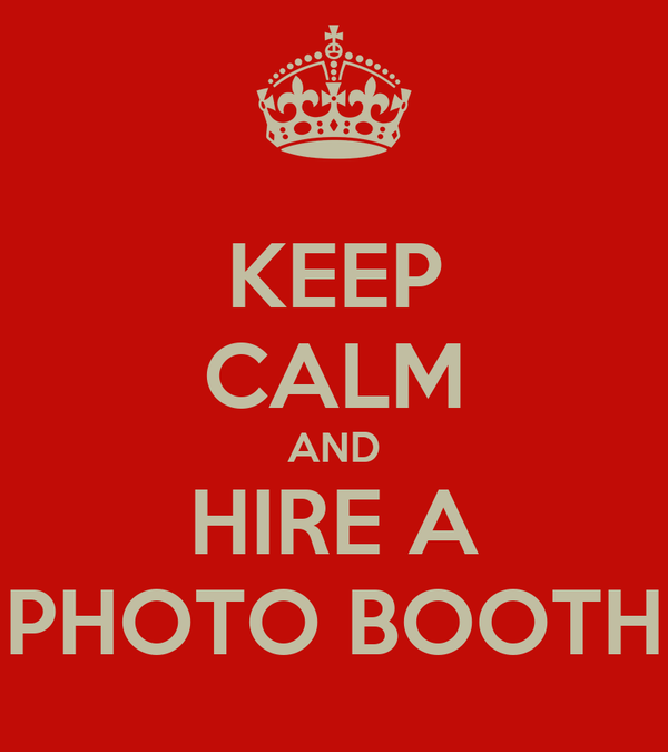 KEEP CALM AND HIRE A PHOTO BOOTH