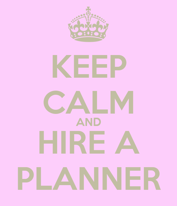 KEEP CALM AND HIRE A PLANNER