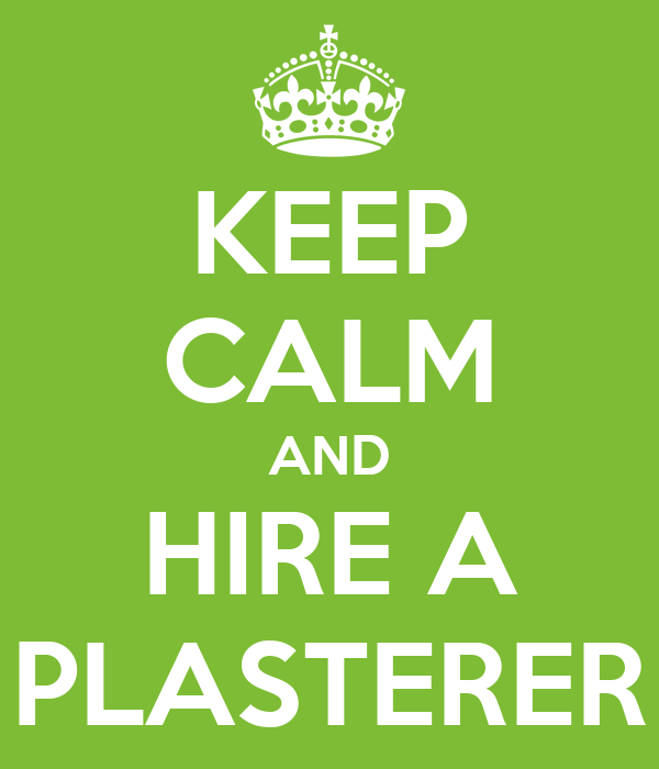 KEEP CALM AND HIRE A PLASTERER