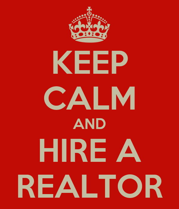 KEEP CALM AND HIRE A REALTOR
