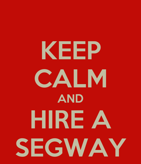 KEEP CALM AND HIRE A SEGWAY
