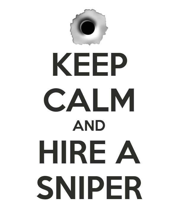 KEEP CALM AND HIRE A SNIPER