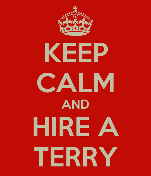 KEEP CALM AND HIRE A TERRY