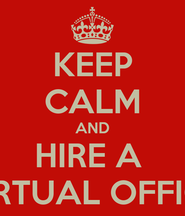 KEEP CALM AND HIRE A  VIRTUAL OFFICE
