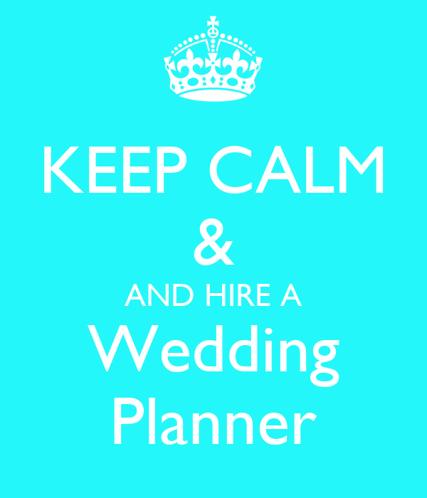 KEEP CALM & AND HIRE A Wedding Planner