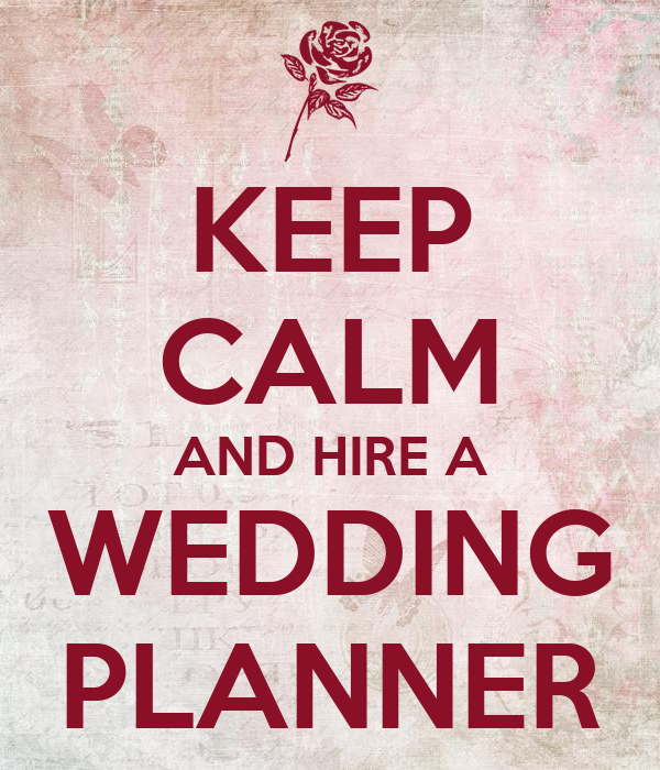 KEEP CALM AND HIRE A WEDDING PLANNER