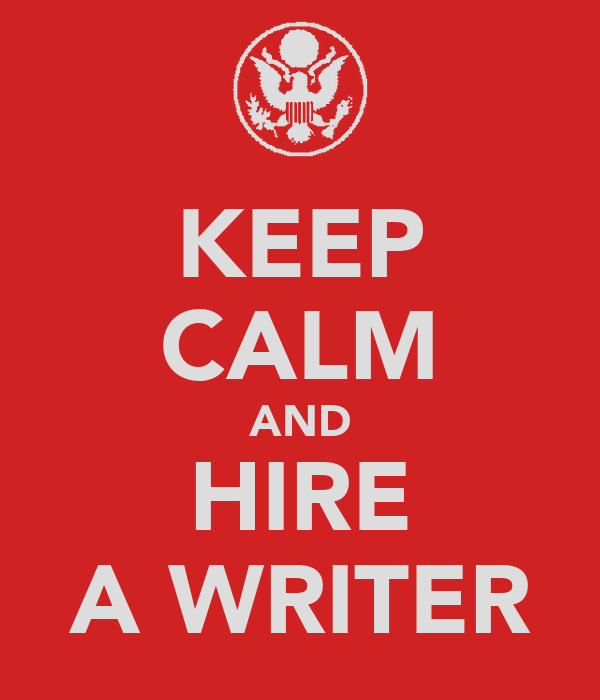 KEEP CALM AND HIRE A WRITER